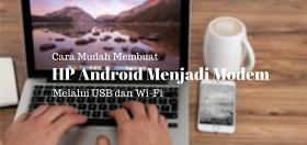 Caea Membuat HP Android Menjadi Modem di Laptop