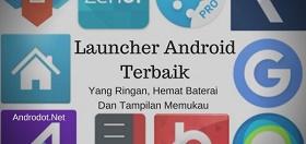 Launcher Terbaik Untuk Android Yang Hemat Baterai, Ringan dan Terpopuler