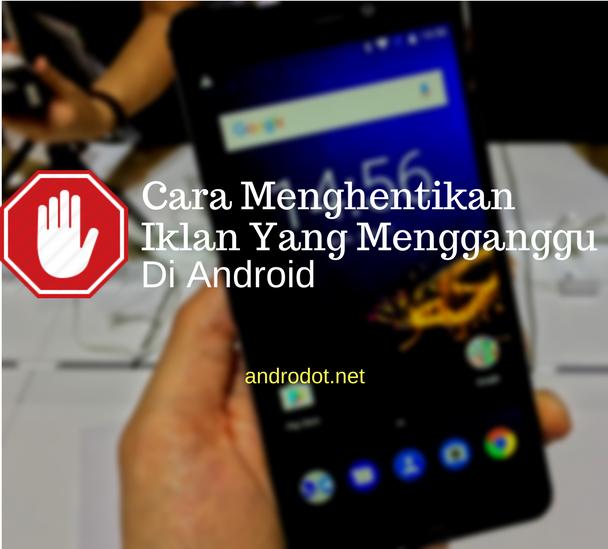 Cara Menghilangkan Iklan Yang Menggangu Di Android Selamanya