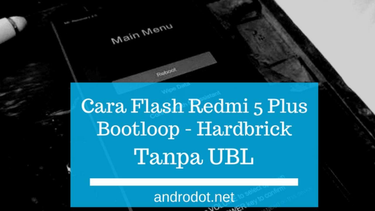 Cara Mengatasi Redmi 5 Plus Hardbrick, Gagal Update
