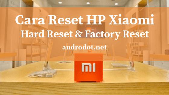 Cara Hard Reset & Factory Reset HP Xiaomi