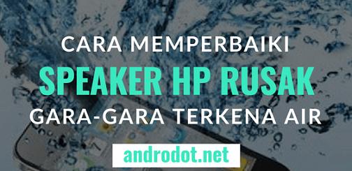 Cara Mengatasi Speaker HP Kena Air
