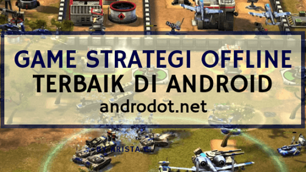 Keren! Ini 20 Game Strategi Offline Android Terbaik, Seru & Mengasah