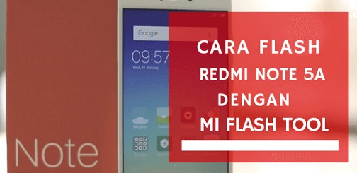Cara Flash Xiaomi Redmi Note 5A via Mi Flash Tool