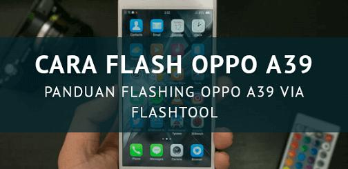 Cara Flash Oppo A39 Lupa Pola