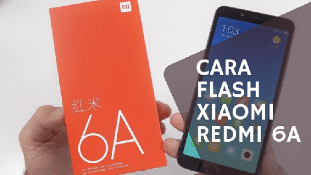 Cara Flash Xiaomi Redmi 6A Cactus (Mediatek), Dijamin 100% Berhasil