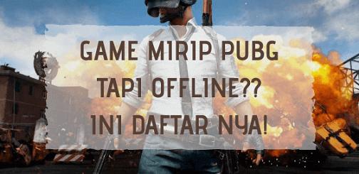 Game Mirip PUBG Mobile Yang Offline di Android