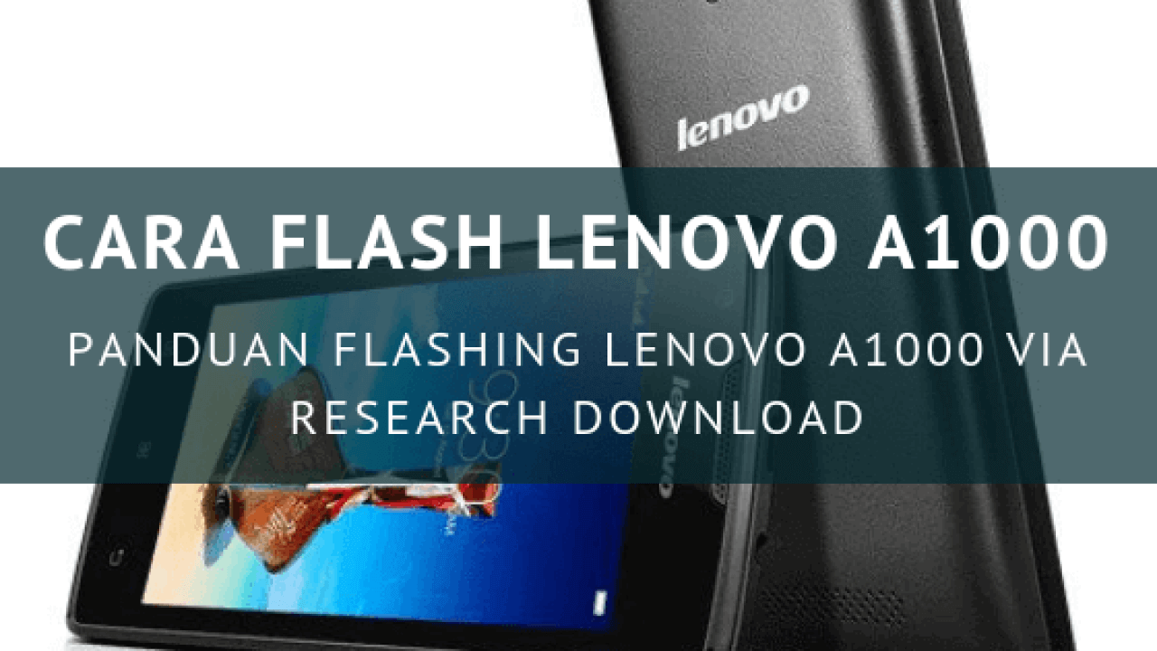Cara Flash Lenovo A1000 via Research Download, Hanya 10 Menit!