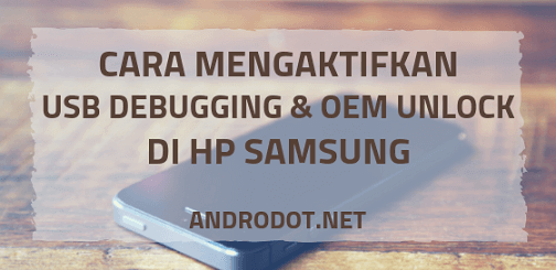 Cara Mudah Aktfikan USB Debugging dan OEM Unlock di HP Samsung