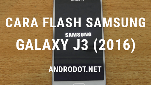 Cara Flash Samsung Galaxy J3 2016 (SM-J320G) Dengan ODIN
