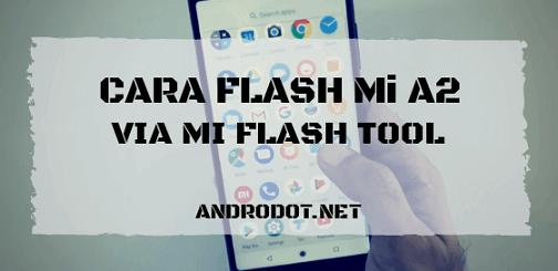 Cara Flash ROM Xiaomi Mi A2