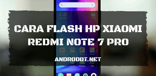 Cara Flash Xiaomi Redmi Note 7 Pro