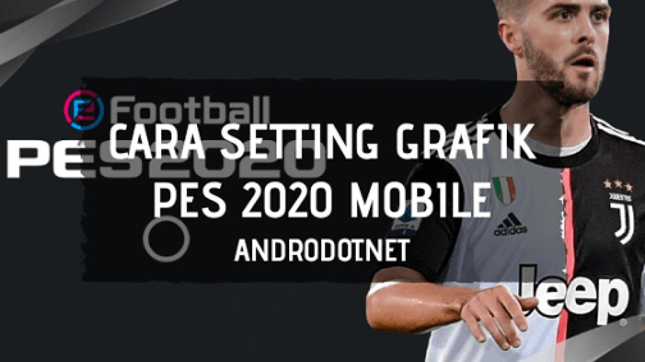 Cara Setting Grafik di PES 2020 Android Agar Tidak Lag