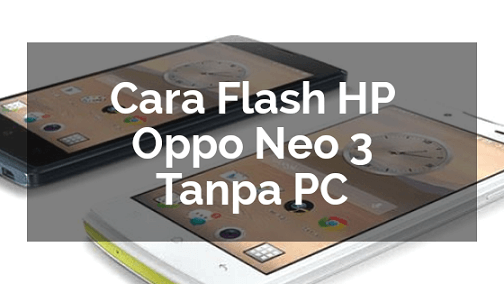 Cara Flash Oppo Neo 3 R831K Tanpa PC