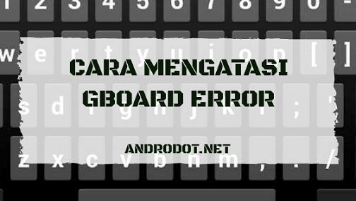 Cara Mengatasi Google Keyboard Error (Terus Berhenti) di Xiaomi