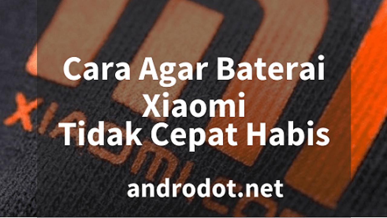 Cara Mengatasi Agar Baterai Hp Xiaomi Awet Dan Tidak Cepat Lowbat